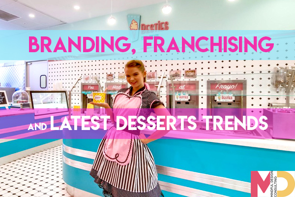 Branding Franchising and Desserts Trends